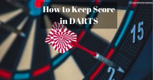 Everything You Need to Know about Darts and How To Keep Score
