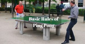 What are The Rules of Ping Pong? Here is a Complete Guide