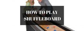 HOW TO PLAY SHUFFLEBOARD