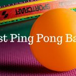 Best Ping Pong Balls: Your Guide to Making a Well-Informed Decision