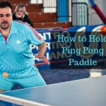 How to Hold Ping Pong Paddle: Do It Like a Pro!