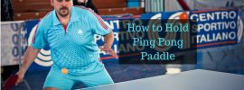 how to hold ping pong paddle