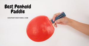 Best Penhold Paddle