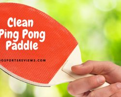 How to Clean Ping Pong Paddle: Tips and Tricks